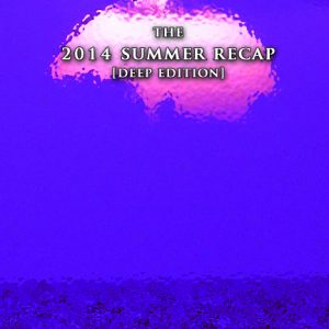 THE 2014 SUMMER RECAP [Deep Edition]