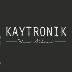 @KAYTRONIK – THEE ALBUM [@R2RECORDS] (NOW AVAILABLE)
