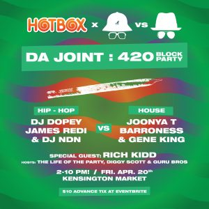 HOTBOX & HHvH Pres. DA JOINT: 420 BLOCK PARTY (FRI. APRIL. 20) [TORONTO]