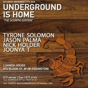 "UNDERGROUND IS HOME ""The Scorpio Edition"" w/ @NickHolder @jasonpalma @tyronesolomon & @JoonyaT @ LUANDA HOUSE [SAT. NOV. 17] (TORONTO)"